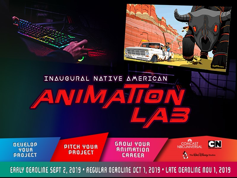 2019 NATIVE AMERICAN ANIMATION LAB OPENS CALL FOR SUBMISSIONS Sponsored by Comcast NBCUniversal, The Walt Disney Studios & Cartoon Network Studios